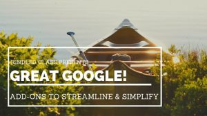 Great Google: Add-ons to Streamline & Simpllify